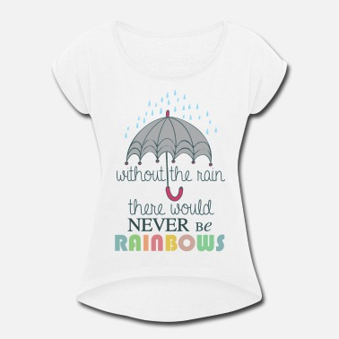 Rain Without the Rain - Women's Rolled Sleeve T-Shirt