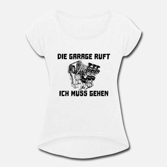 Gift Idea T-Shirts - The Garage Calls I Must Go Diesel Gasoline - Women's Rolled Sleeve T-Shirt white
