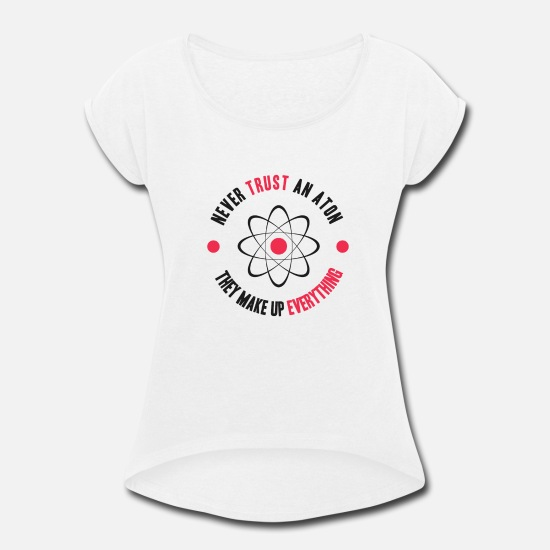 Gift Idea T-Shirts - SCIENCE TEACHER ATOM GIFT IDEA! AWESOME QUOTE - Women's Rolled Sleeve T-Shirt white