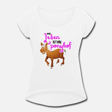 Show Jumping Life is a pony farm - Women's Rolled Sleeve T-Shirt