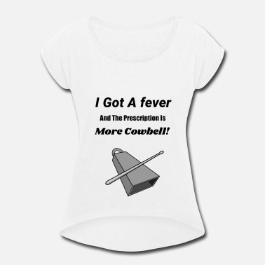 Cowbell More Cowbell - Women's Rolled Sleeve T-Shirt