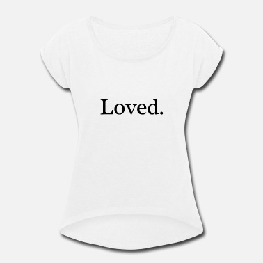 I Love Jesus Christ Loved by Jesus Christ - Women's Roll Cuff T-Shirt