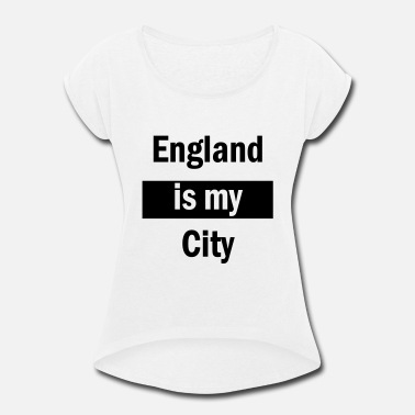 England Cities England Is My City - Women's Roll Cuff T-Shirt