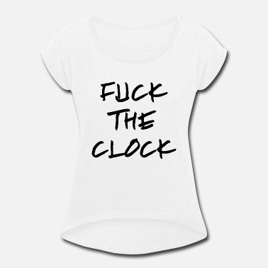 Clock fuck the clock - Women's Rolled Sleeve T-Shirt