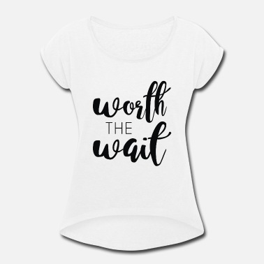 Wait the Wait - Women's Rolled Sleeve T-Shirt