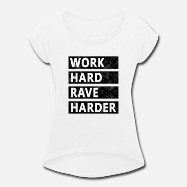 Rave Girl Rave - Work Hard Rave Harder - Women's Roll Cuff T-Shirt