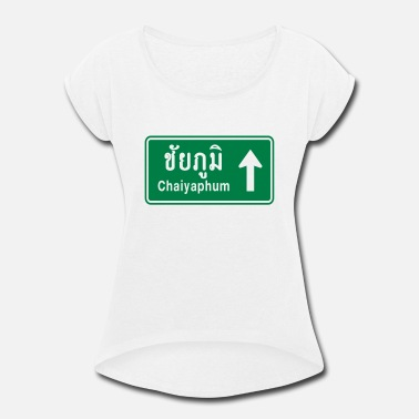 Road Traffic Chaiyaphum, Thailand / Highway Road Traffic Sign - Women's Rolled Sleeve T-Shirt