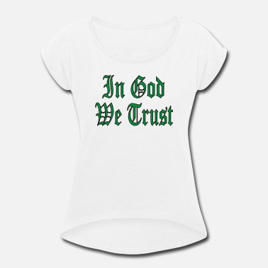 God Sayings In god we trust Funny Saying - Women's Rolled Sleeve T-Shirt