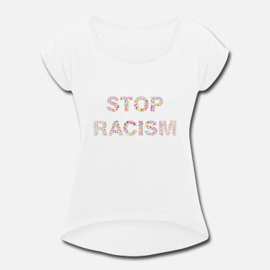 Racism Racism - Women's Rolled Sleeve T-Shirt