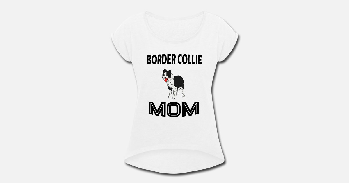 a2f644cc Border Collie Dog Dogs Mom Gift Shirt Dad Women's Rolled Sleeve T-Shirt |  Spreadshirt