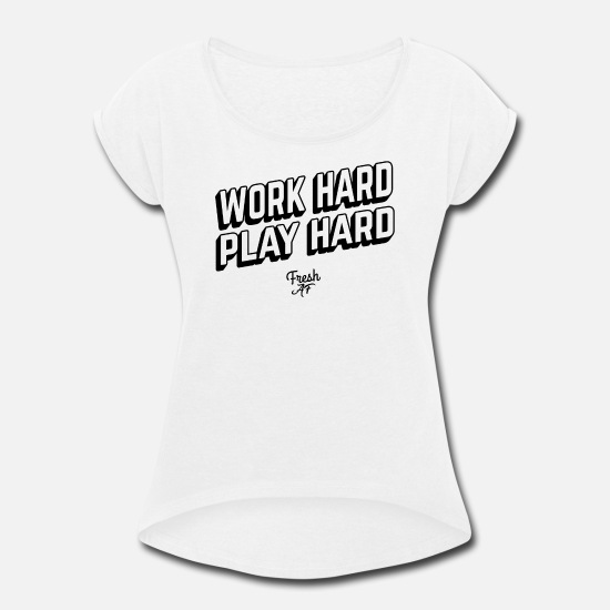 Hardstyle T-Shirts - Work Hard Play Hard - Women's Rolled Sleeve T-Shirt white