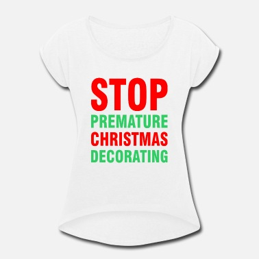 Premature Stop Premature Christmas Decorating - Women's Rolled Sleeve T-Shirt