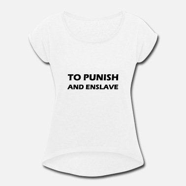 Enslavement to punish and enslave - Women's Rolled Sleeve T-Shirt