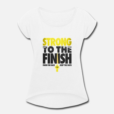 Finish Strong Strong To The Finish - Women's Rolled Sleeve T-Shirt