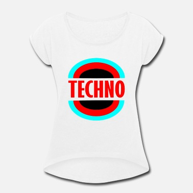 Loud Techno techno - Women's Roll Cuff T-Shirt