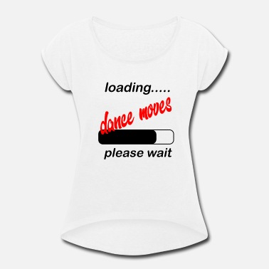 Move dance moves loading - Women's Rolled Sleeve T-Shirt