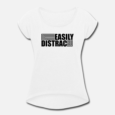 Easily Distrac Easily Distrac - Women's Roll Cuff T-Shirt
