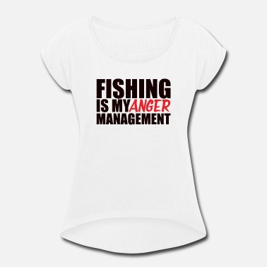 Anger Management Fishing is my anger management - Women's Roll Cuff T-Shirt