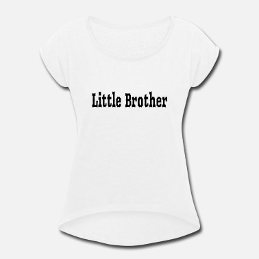 Little Brother Little brother - Women's Rolled Sleeve T-Shirt