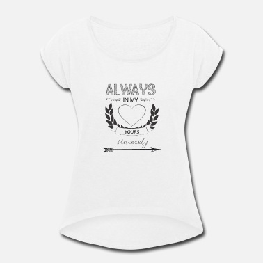Always In My Heart always in my heart - Women's Roll Cuff T-Shirt