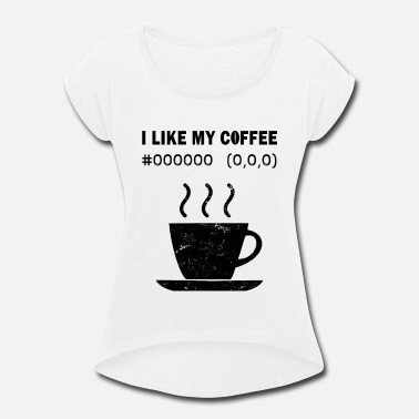 Hexadecimal I Like My Coffee Black Hex Code RGB Programmer - Women's Rolled Sleeve T-Shirt