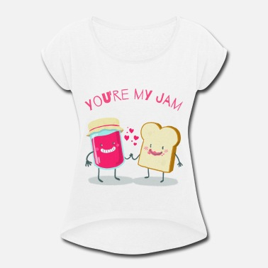 Jam Toast You're My Jam | Toast & Jam - Women's Rolled Sleeve T-Shirt