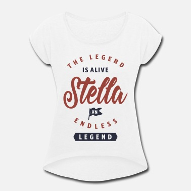 Stella The Legend is Alive Stella - Women's Rolled Sleeve T-Shirt