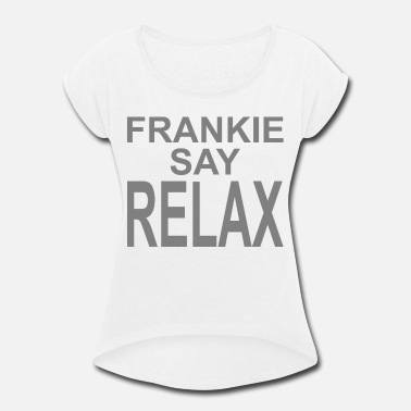 Relax FRANKIE SAY RELAX - Women's Rolled Sleeve T-Shirt