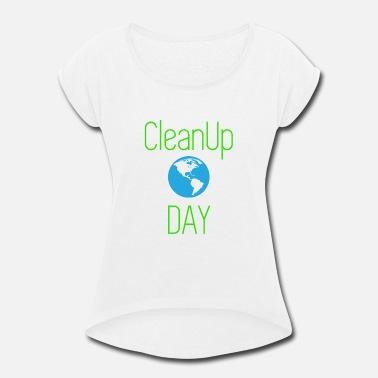 Clean Up CLEAN UP DAY RECYCLE ENVIREMENT - Women's Rolled Sleeve T-Shirt