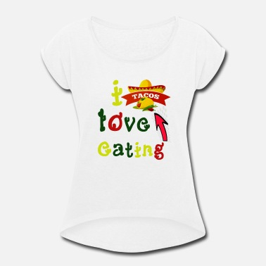 Taco Love love tacos - love eating tacos - Mexican tacos - Women's Rolled Sleeve T-Shirt