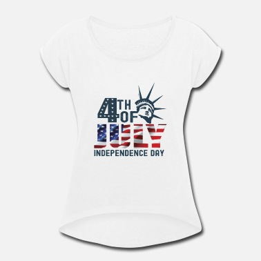 Th Of July 4 TH OF JULY INDEPENDENCE DAY - Women's Rolled Sleeve T-Shirt