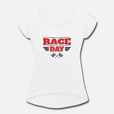 Race Day Race Day - Women's Rolled Sleeve T-Shirt