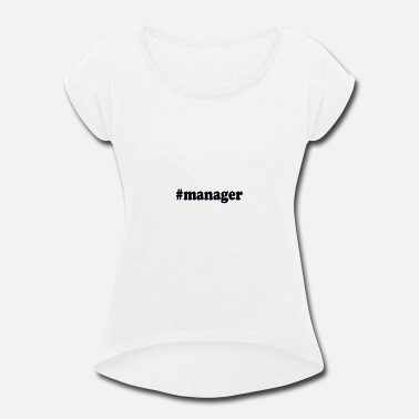 Little manager 01 - Women's Rolled Sleeve T-Shirt