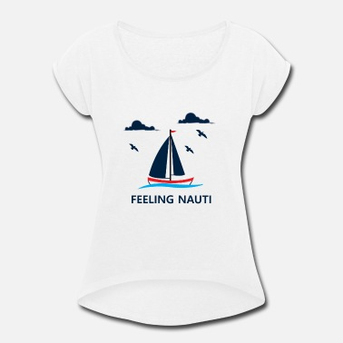 Fisherman Funny Sailing Feeling Nauti Sailboat Gift - Women's Rolled Sleeve T-Shirt