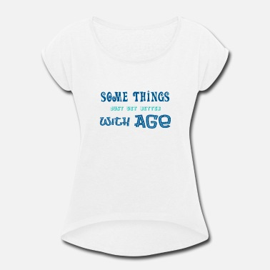Age Age Humor Text Funny Old Sayings And Statements - Women's Rolled Sleeve T-Shirt