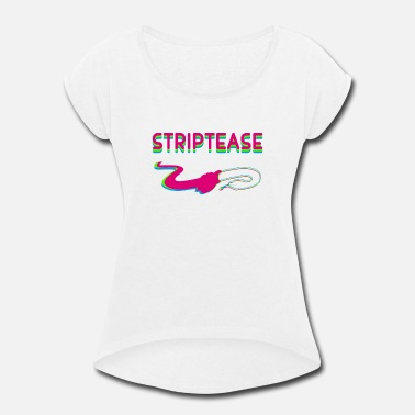 Striptease striptease - Women's Roll Cuff T-Shirt