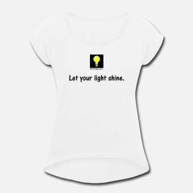 Light LET YOUR LIGHT SHINE - Women's Rolled Sleeve T-Shirt