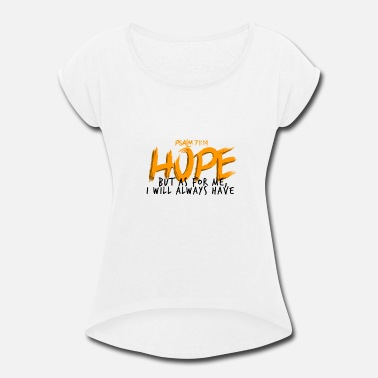 Hope Christian But As For Me I will Always Have Hope Psalm 71:14 - Women's Roll Cuff T-Shirt