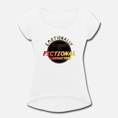 Emotionally Attached To Fictional Characters Emotionally Attached to Fictional Characters - Women's Roll Cuff T-Shirt