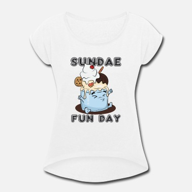 Dessert Sundae for someone who loves Sundae Icecream! - Women's Roll Cuff T-Shirt