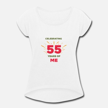 Celebrating 55 Years CELEBRATING 55 YEARS OF ME - Women's Roll Cuff T-Shirt