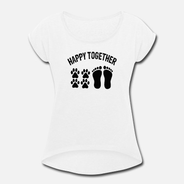 Happy Together Dog Happy Together With Dog - Women's Roll Cuff T-Shirt