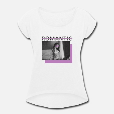 Romantic not romantic - Women's Rolled Sleeve T-Shirt