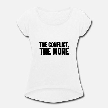 Conflict The conflict the more - Women's Rolled Sleeve T-Shirt