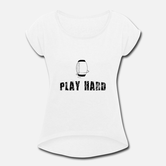 Play T-Shirts - American football play hard - Women's Rolled Sleeve T-Shirt white