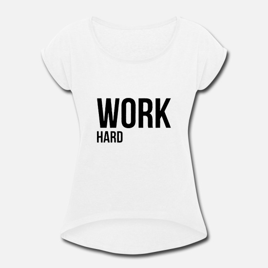 Hardstyle T-Shirts - Work hard only - Women's Rolled Sleeve T-Shirt white