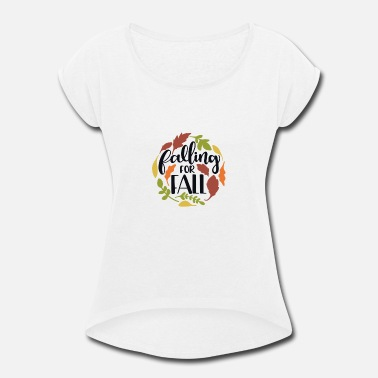 Fall Falling for fall - Women's Rolled Sleeve T-Shirt