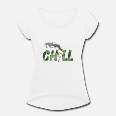 Chill - Marijuana Cannabis Joint Stoner Gift - Women's Rolled Sleeve T-Shirt