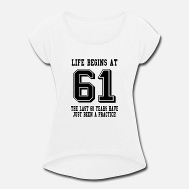 61. Birthday Life Begins At 61... 61st Birthday - Women's Rolled Sleeve T-Shirt