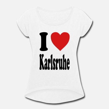 Karlsruhe I love Karlsruhe (variable colors!) - Women's Rolled Sleeve T-Shirt